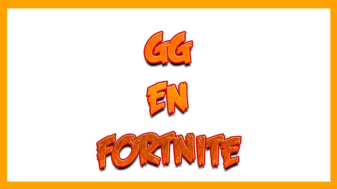 Que significa GG en Fortnite, Diccionario de Fornite.