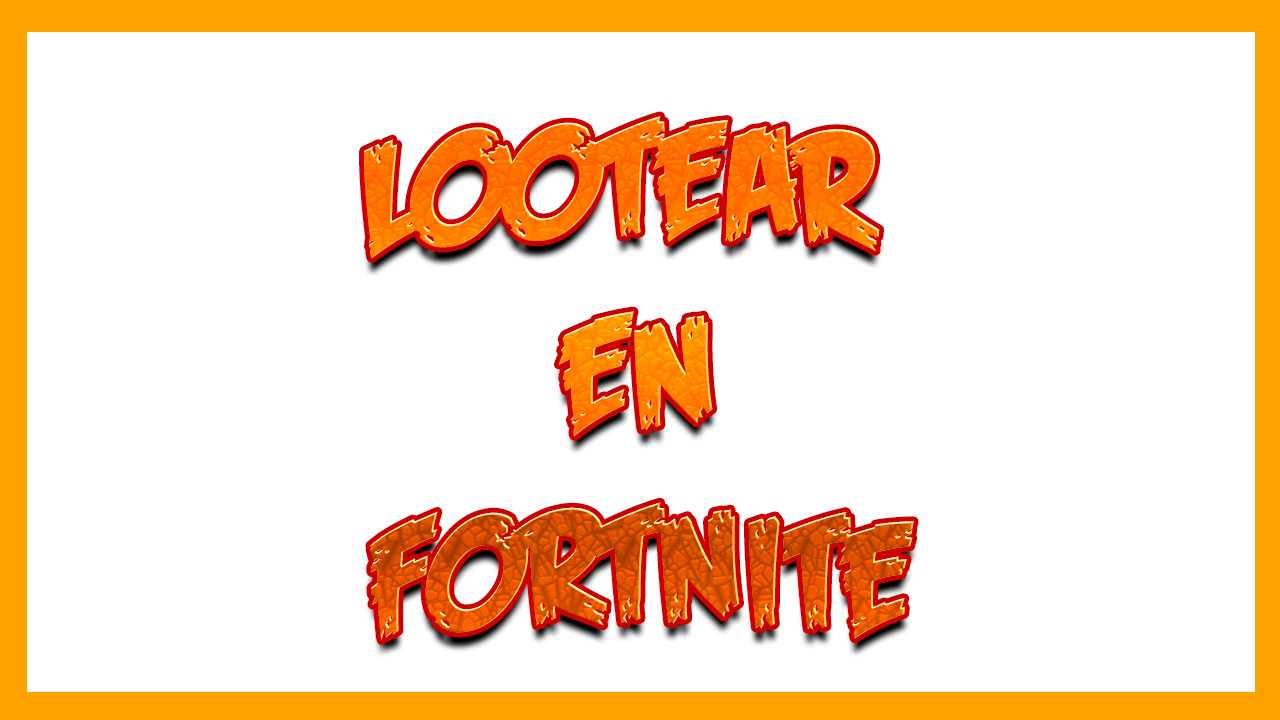 "QUE SIGNIFICA ""LOOTEAR"" FORTNITE"