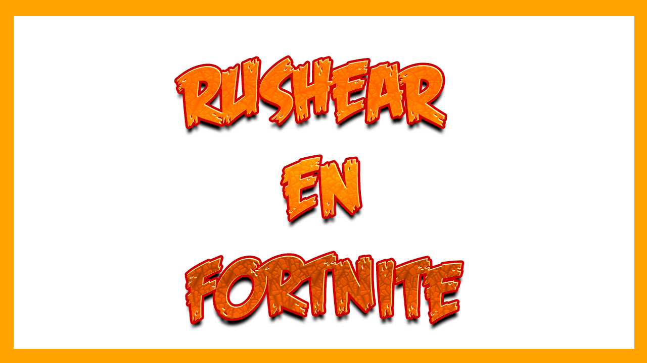 RUSHEAR. DICCIONARIO DE FORTNITE